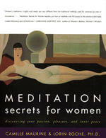 Meditation Secrets for Women : Discovering Your Passion, Pleasure, and Inner Peace - Camille Maurine