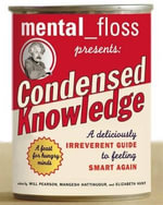 Mental Floss Presents Condensed Knowledge : A Deliciously Irreverent Guide to Feeling Smart Again - (None)