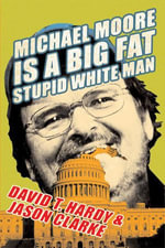 Michael Moore Is a Big Fat Stupid White Man - David T. Hardy