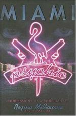 Miami Psychic : Confessions of a Confidante - Regina Milbourne