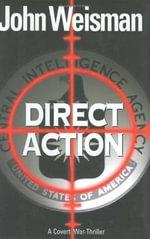 Direct Action : A Covert War Thriller - John Weisman