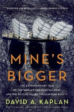 Mine's Bigger : The Extraordinary Tale of the World's Greatest Sailboat and the Silicon Valley Tycoon Who Built It - David A. Kaplan