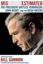Misunderestimated : The President Battles Terrorism, Media Bias, and the Bush Haters - Bill Sammon