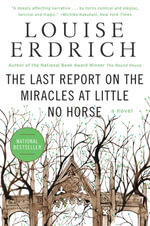 The Last Report on the Miracles at Little No Horse : A Novel - Louise Erdrich