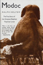 Modoc : True Story of the Greatest Elephant That Ever Lived - Ralph Helfer