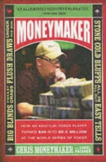 Moneymaker : How an Amateur Poker Player Turned $40 into $2.5 Million at the World Series of Poker - Chris Moneymaker