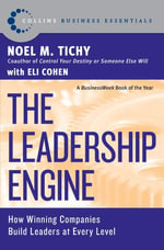 The Leadership Engine : How Winning Companies Build Leaders at E - Noel M. Tichy