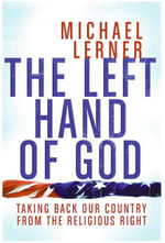 The Left Hand of God : Healing America's Political and Spiritual Crisis - Michael Lerner