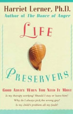 Life Preservers : Staying Afloat in Love and Life - Harriet Lerner