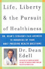 Life, Liberty, and the Pursuit of Healthiness : Dr. Dean's Straight-Talk Answers to Hundreds of Your Most Pressing Health Questions - Dean Edell, M.D.