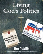 Living God's Politics : A Guide to Putting Your Faith into Action - Jim Wallis