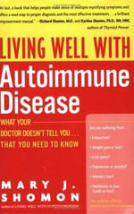 Living Well with Autoimmune Disease : What Your Doctor Doesn't Tell You...That You Need to Know - Mary J. Shomon
