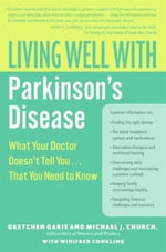 Living Well with Parkinson's Disease : What Your Doctor Doesn't Tell You....That You Need to Know - Gretchen Garie