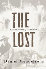 The Lost : A Search for Six of Six Million - Daniel Mendelsohn