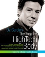 Oz Garcia's The Healthy High-Tech Body : The World's Best Supplements, Anti-Aging Techniques, and High-Tech Health Secrets - Oz Garcia