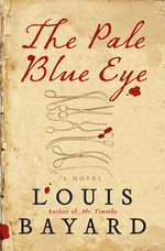 The Pale Blue Eye : A Novel - Louis Bayard