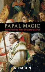 Papal Magic : Occult Practices Within the Catholic Church - Simon