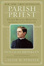 Parish Priest : Father Michael McGivney and American Catholicism - Douglas Brinkley