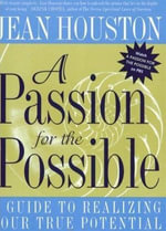 A Passion For the Possible : A Guide to Realizing Your True Potential - Jean Houston