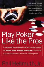 Play Poker Like the Pros : The greatest poker player in the world today reveals his million-dollar-winning strategies to the most popular tournament, home and online games - Phil Hellmuth, Jr.