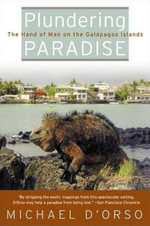 Plundering Paradise : The Hand of Man on the Galapagos Islands - Michael D'Orso