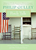 Porch Talk : Stories of Decency, Common Sense, and Other Endangered Species - Philip Gulley