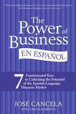 The Power of Business en Espanol : Seven Easy Ways to Understand Hispanic U - Jose Cancela