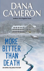 More Bitter Than Death : An Emma Fielding Mystery - Dana Cameron