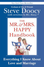 The Mr. & Mrs. Happy Handbook : Everything I Know About Love and Marriage (with corrections by Mrs. Doocy) - Steve Doocy