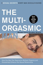 The Multi-Orgasmic Man : Sexual Secrets Every Man Should Know - Mantak Chia