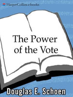 The Power of the Vote : Electing Presidents, Overthrowing Dictators, and Promoting Democracy Around the World - Douglas E. Schoen