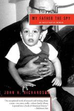 My Father the Spy : An Investigative Memoir - John H. Richardson