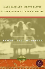 Names I Call My Sister : Stories - Mary Castillo