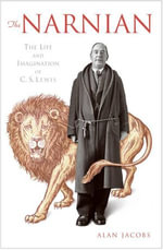The Narnian : The Life and Imagination of C. S. Lewis - Alan Jacobs