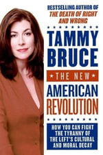 The New American Revolution : How You Can Fight the Tyranny of the Left's Cultural and Moral Decay - Tammy Bruce