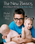 The New Basics : A-to-Z Baby & Child Care for the Modern Parent - Dr. Michel Cohen, M.D.