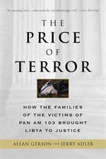 The Price of Terror : How the Families of the Victims of Pan Am 103 Brought Libya to Justice - Allan Gerson