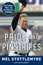 Pride and Pinstripes : The Yankees, Mets, and Surviving Life's Challenges - Mel Stottlemyre