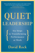 Quiet Leadership : Six Steps to Transforming Performance at Work - David Rock