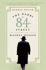 The Rabbi of 84th Street : The Extraordinary Life of Haskel Besser - Warren Kozak