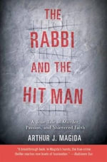 The Rabbi and the Hit Man : A True Tale of Murder, Passion, and Shattered Faith - Arthur J. Magida