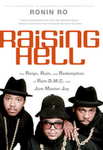 Raising Hell : The Reign, Ruin, and Redemption of Run-D.M.C. and Jam Master Jay - Ronin Ro