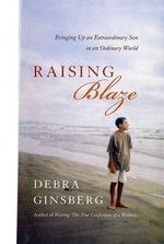 Raising Blaze : A Mother and Son's Long, Strange Journey into Autism - Debra Ginsberg