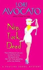Nip, Tuck, Dead : A Pauline Sokol Mystery - Lori Avocato