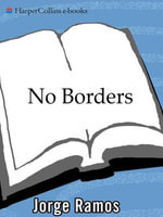 No Borders : A Journalist's Search for Home - Jorge Ramos