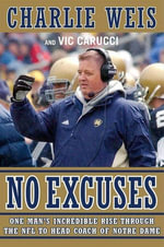 No Excuses : One Man's Incredible Rise Through the NFL to Head Coach of Notre Dame - Charlie Weis