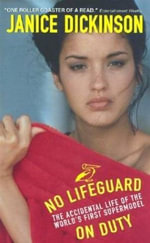 No Lifeguard on Duty : The Accidental Life of the World's First Supermodel - Janice Dickinson