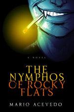 The Nymphos of Rocky Flats : A Novel - Mario Acevedo