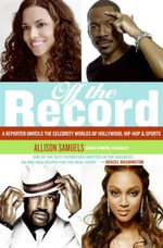 Off the Record : A Reporter Unveils the Celebrity Worlds of Hollywood, Hip-hop, and Sports - Allison Samuels