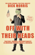 Off with Their Heads : Traitors, Crooks, and Obstructionists in American Politics, Media, and Business - Dick Morris